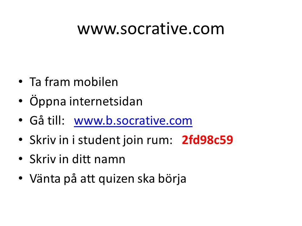 www.socrative.com Ta fram mobilen Öppna internetsidan Gå till: www.b.socrative.comwww.b.socrative.com Skriv in i student join rum: 2fd98c59 Skriv in d