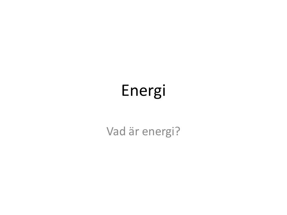Energi Vad är energi?