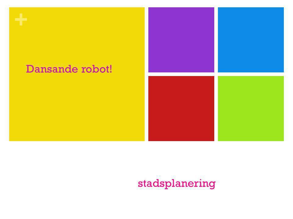 + stadsplanering Dansande robot!
