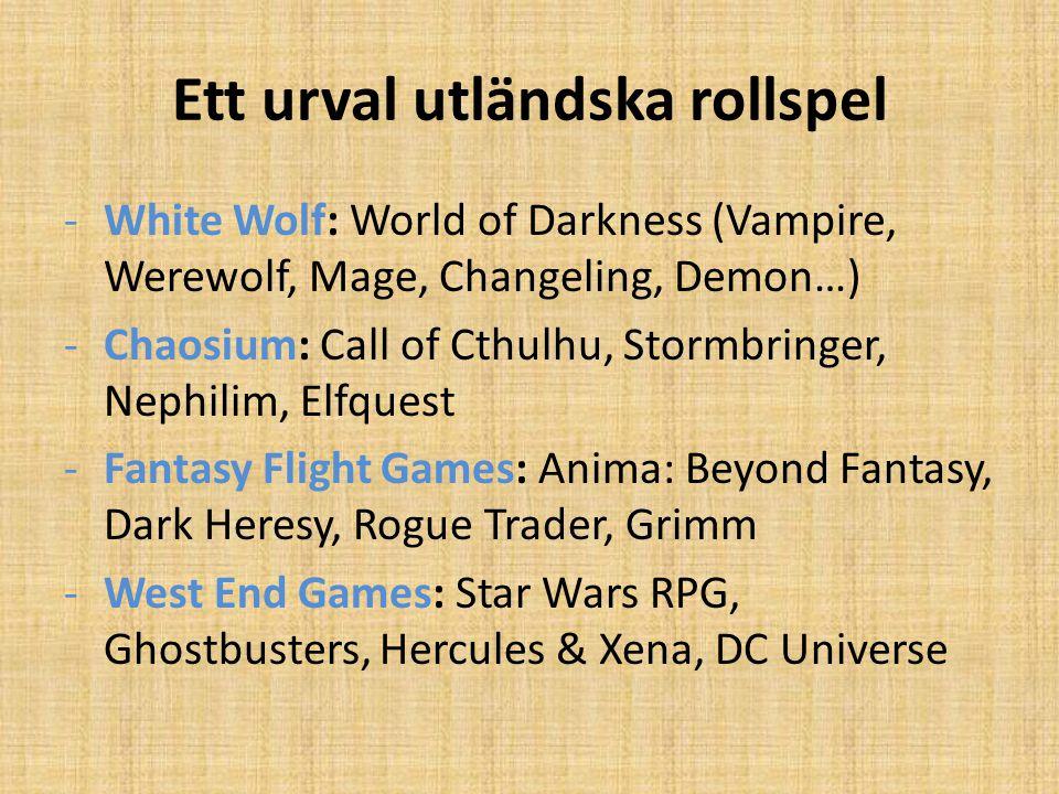 Ett urval utländska rollspel -White Wolf: World of Darkness (Vampire, Werewolf, Mage, Changeling, Demon…) -Chaosium: Call of Cthulhu, Stormbringer, Ne