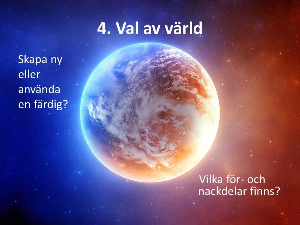 4. Val av värld Skapa ny eller använda en färdig? Vilka för- och nackdelar finns?