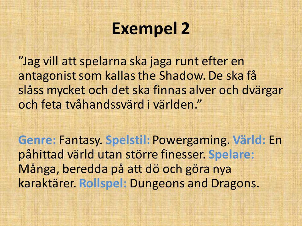 """Exempel 2 """"Jag vill att spelarna ska jaga runt efter en antagonist som kallas the Shadow. De ska få slåss mycket och det ska finnas alver och dvärgar"""