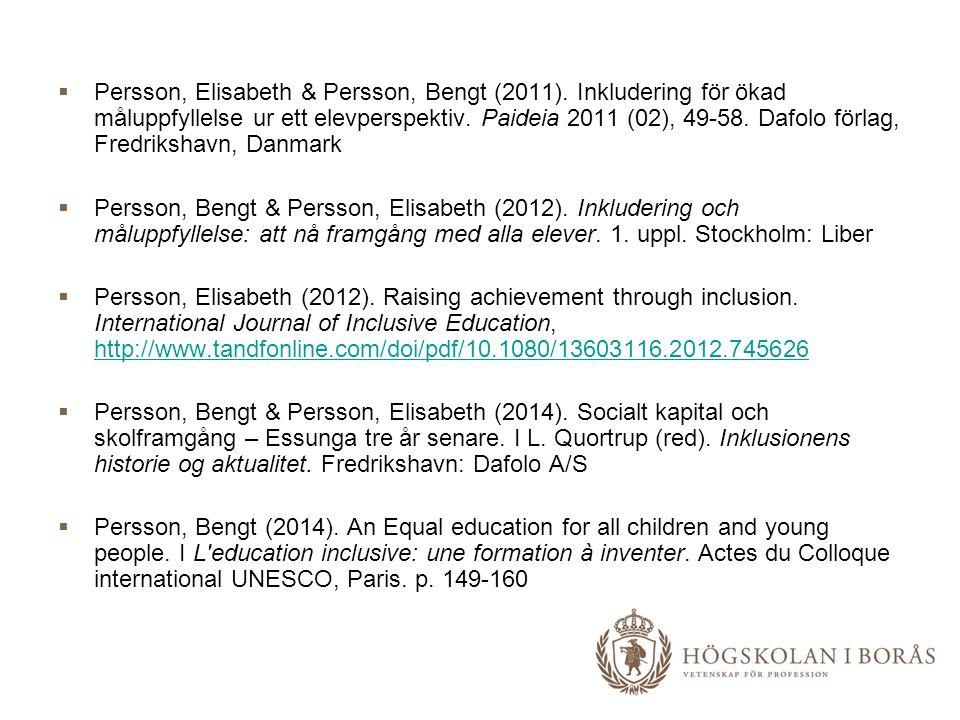  Persson, Elisabeth & Persson, Bengt (2011). Inkludering för ökad måluppfyllelse ur ett elevperspektiv. Paideia 2011 (02), 49-58. Dafolo förlag, Fred