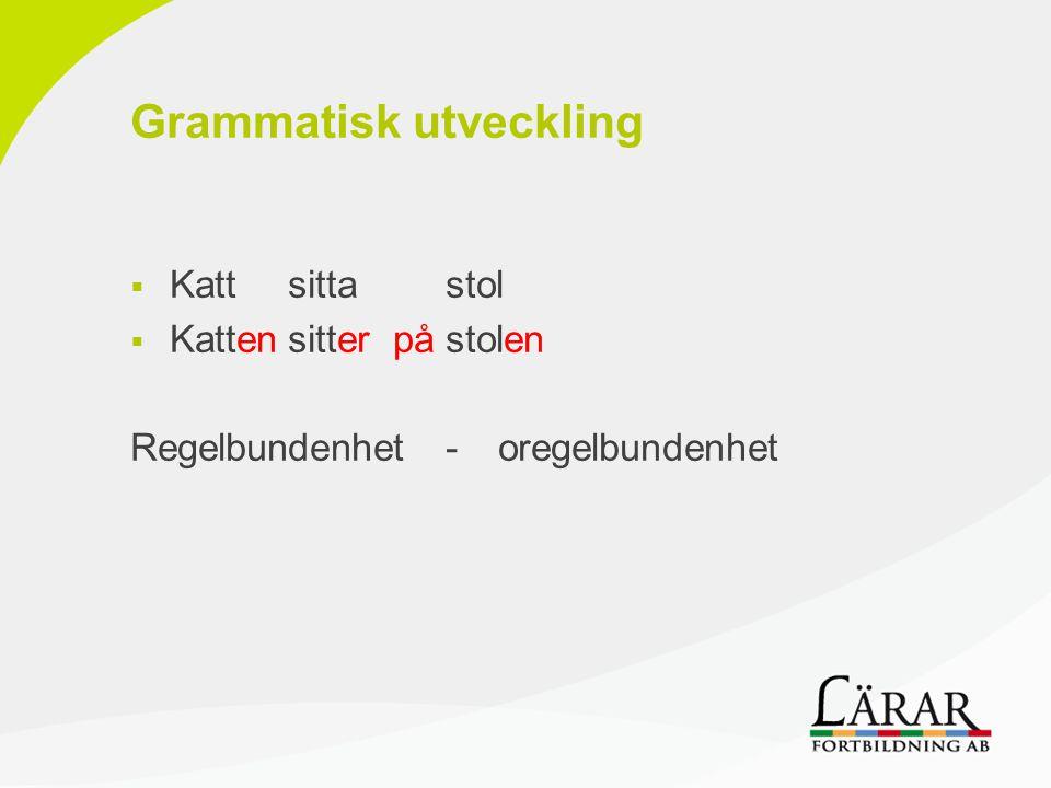Grammatisk utveckling  Kattsittastol  Kattensitterpåstolen Regelbundenhet-oregelbundenhet