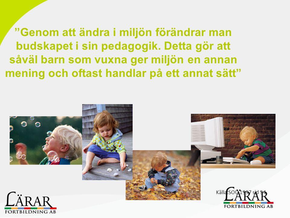 """""""Genom att ändra i miljön förändrar man budskapet i sin pedagogik. Detta gör att såväl barn som vuxna ger miljön en annan mening och oftast handlar på"""