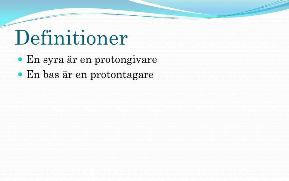 Definitioner En syra är en protongivare En bas är en protontagare