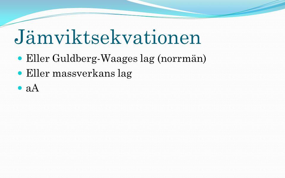 Jämviktsekvationen Eller Guldberg-Waages lag (norrmän) Eller massverkans lag aA