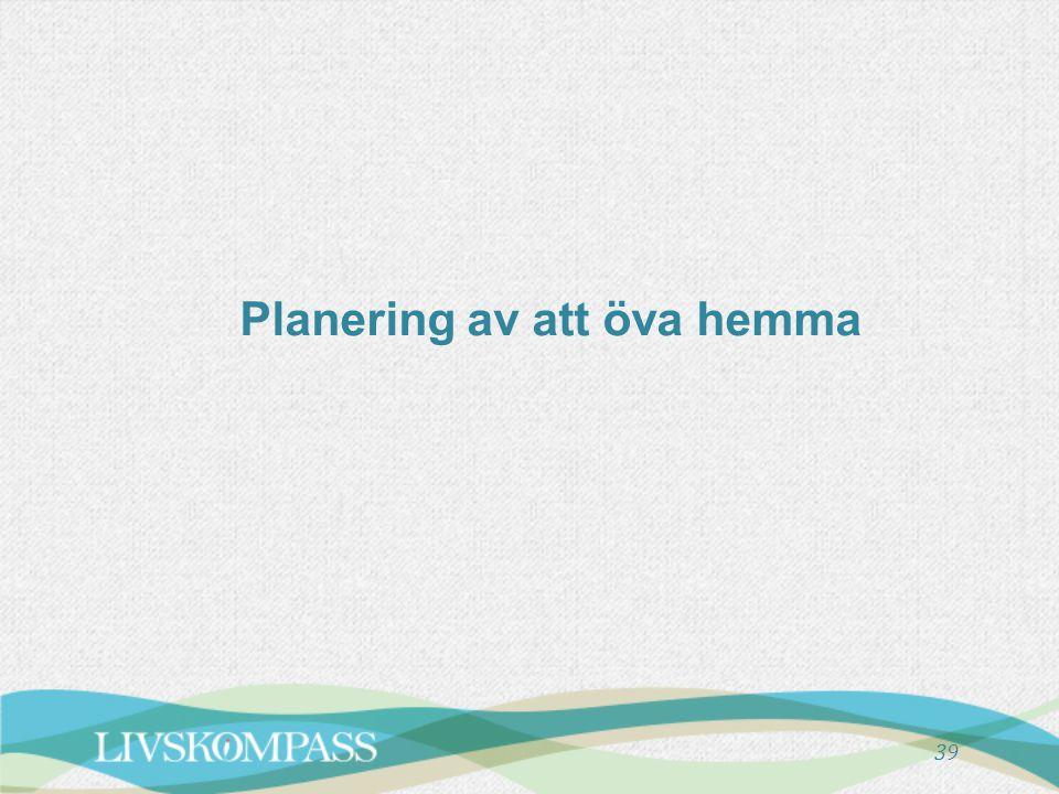 Planering av att öva hemma 39