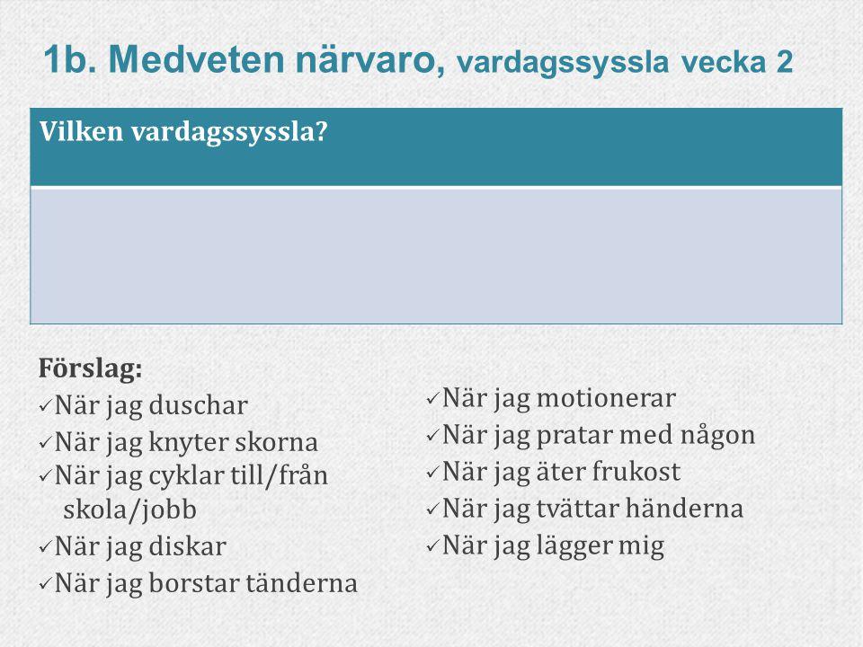 53www.livskompass.se 1b. Medveten närvaro, vardagssyssla vecka 2 Förslag: När jag duschar När jag knyter skorna När jag cyklar till/från skola/jobb Nä