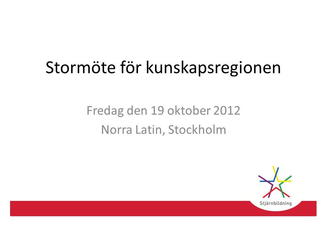 Stormöte för kunskapsregionen Fredag den 19 oktober 2012 Norra Latin, Stockholm