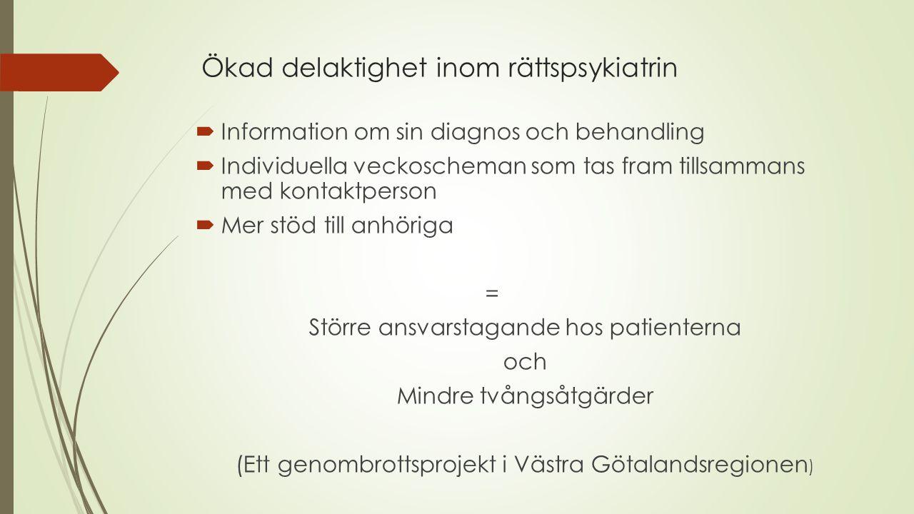 Ökad delaktighet inom rättspsykiatrin  Information om sin diagnos och behandling  Individuella veckoscheman som tas fram tillsammans med kontaktpers