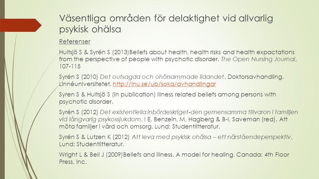 Väsentliga områden för delaktighet vid allvarlig psykisk ohälsa Referenser Hultsjö S & Syrén S (2013)Beliefs about health, health risks and health exp