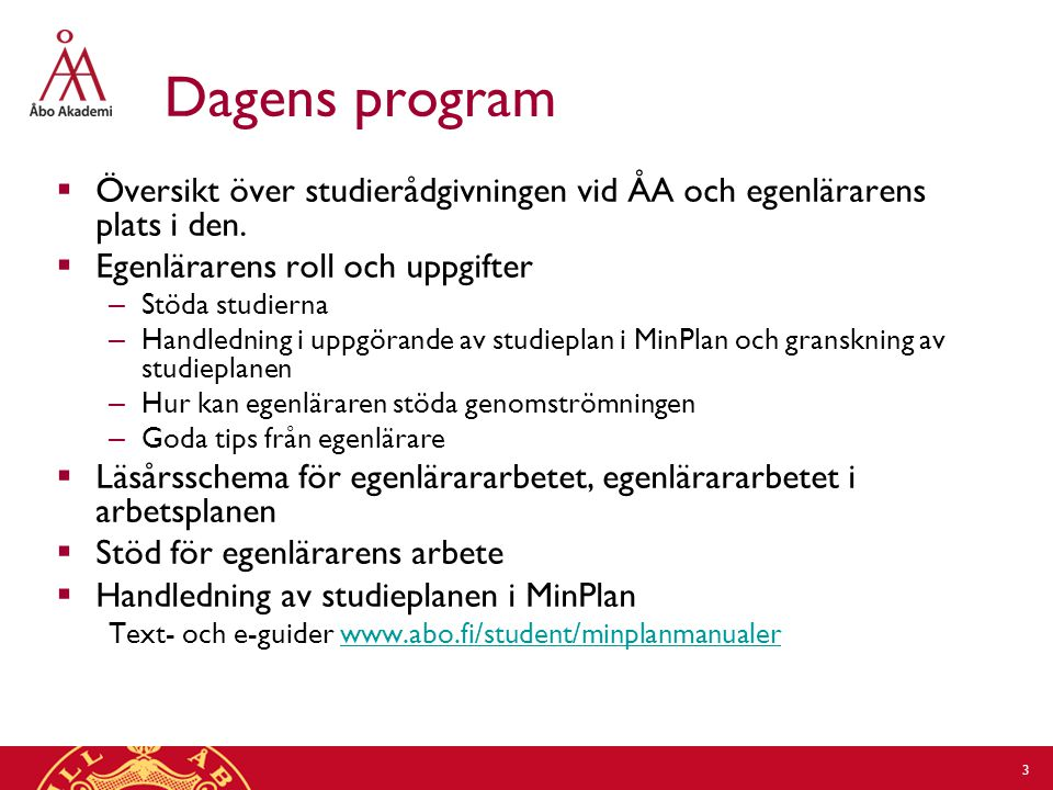 Dagens program  Översikt över studierådgivningen vid ÅA och egenlärarens plats i den.
