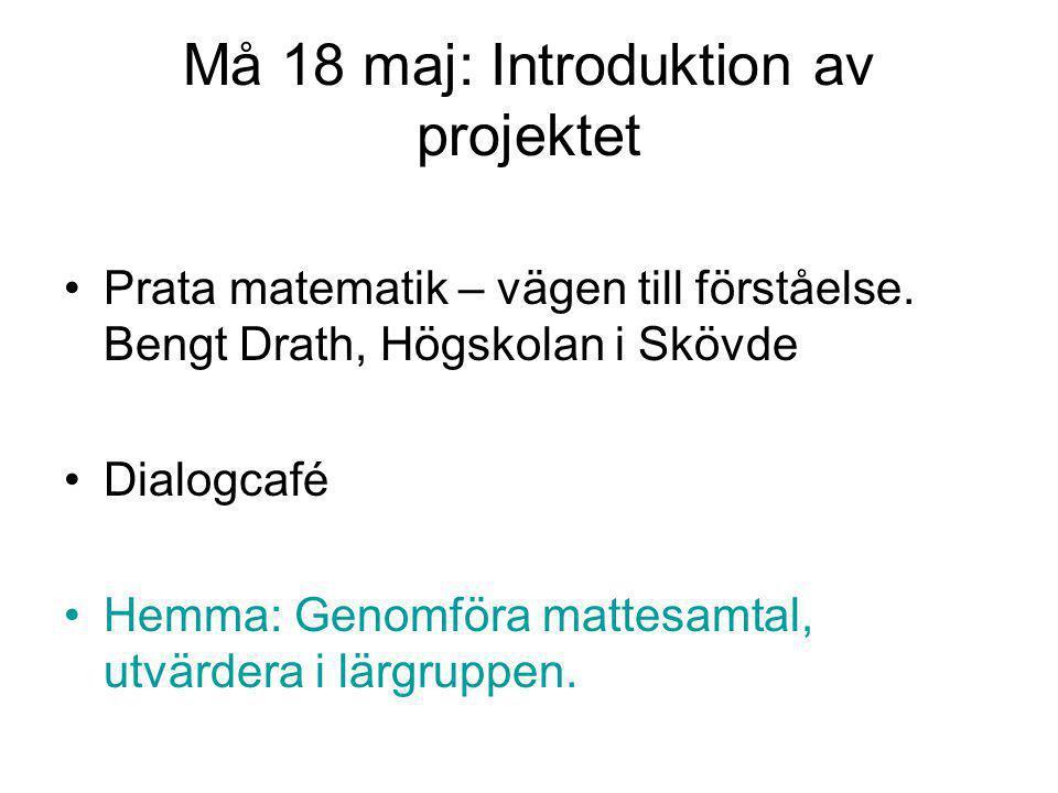 Må 18 maj: Introduktion av projektet Prata matematik – vägen till förståelse. Bengt Drath, Högskolan i Skövde Dialogcafé Hemma: Genomföra mattesamtal,