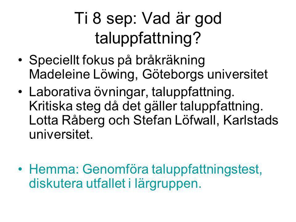 Ti 8 sep: Vad är god taluppfattning? Speciellt fokus på bråkräkning Madeleine Löwing, Göteborgs universitet Laborativa övningar, taluppfattning. Kriti