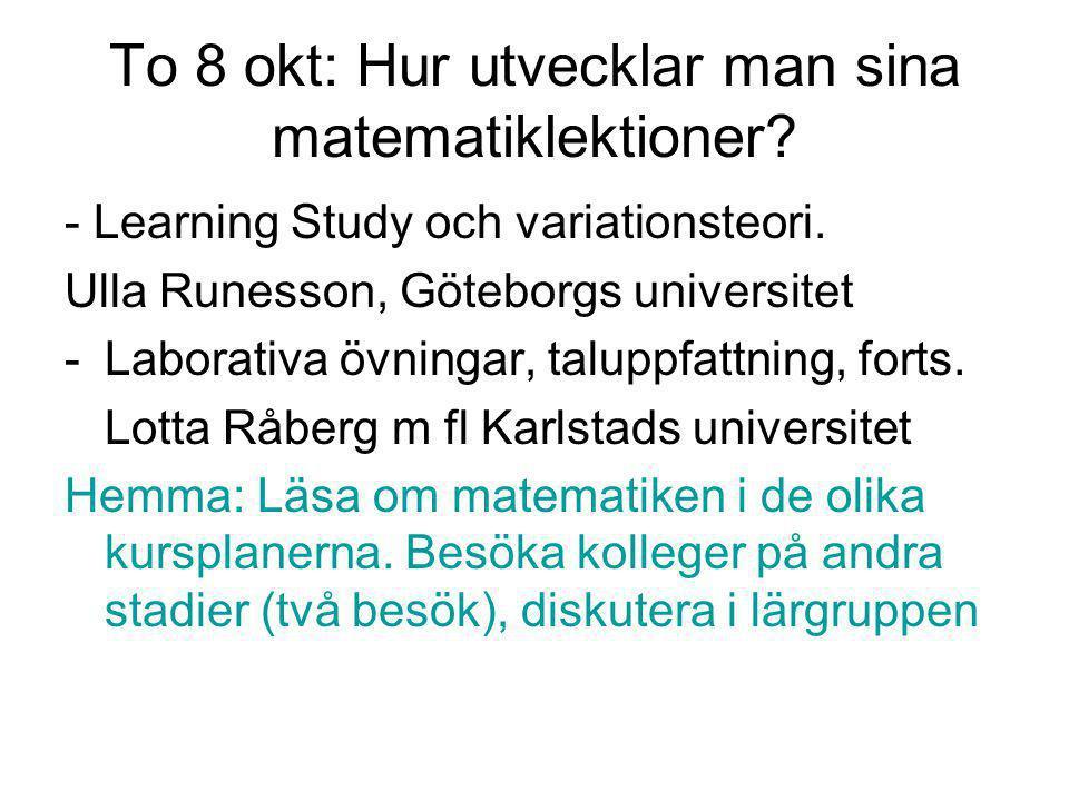 To 8 okt: Hur utvecklar man sina matematiklektioner? - Learning Study och variationsteori. Ulla Runesson, Göteborgs universitet -Laborativa övningar,