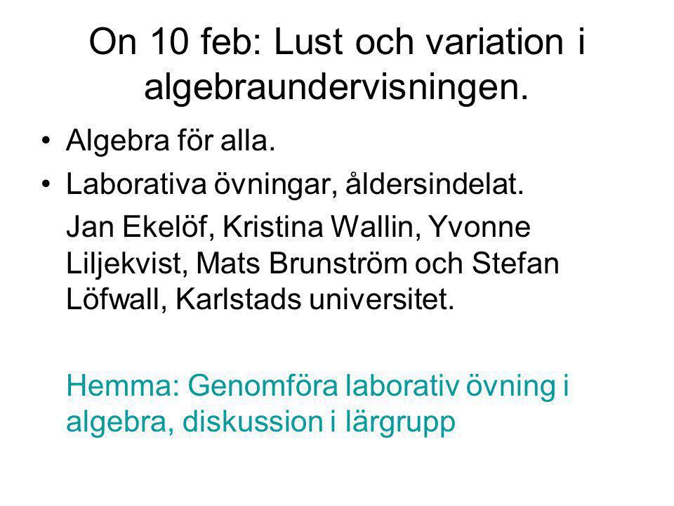 On 10 feb: Lust och variation i algebraundervisningen. Algebra för alla. Laborativa övningar, åldersindelat. Jan Ekelöf, Kristina Wallin, Yvonne Lilje