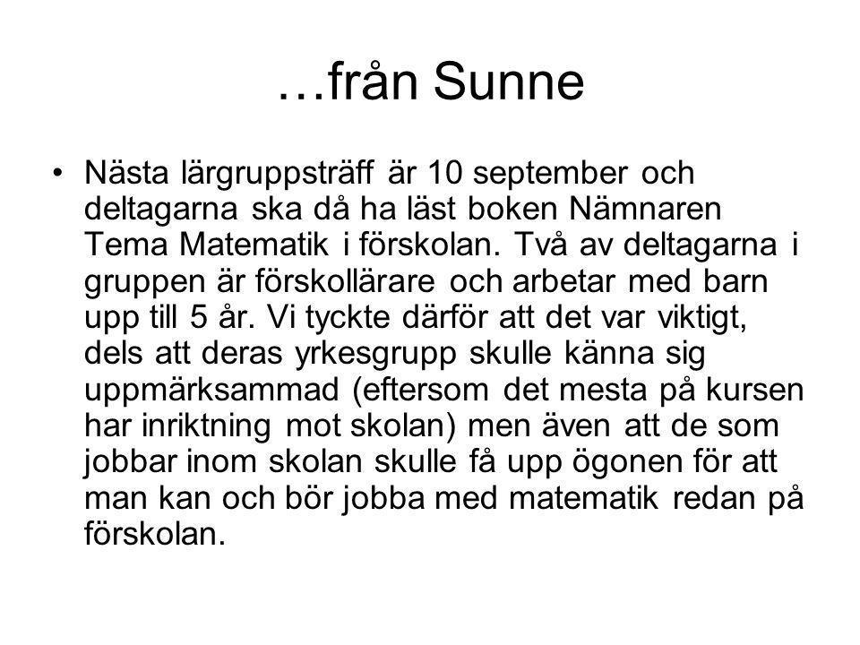 …från Sunne Nästa lärgruppsträff är 10 september och deltagarna ska då ha läst boken Nämnaren Tema Matematik i förskolan. Två av deltagarna i gruppen