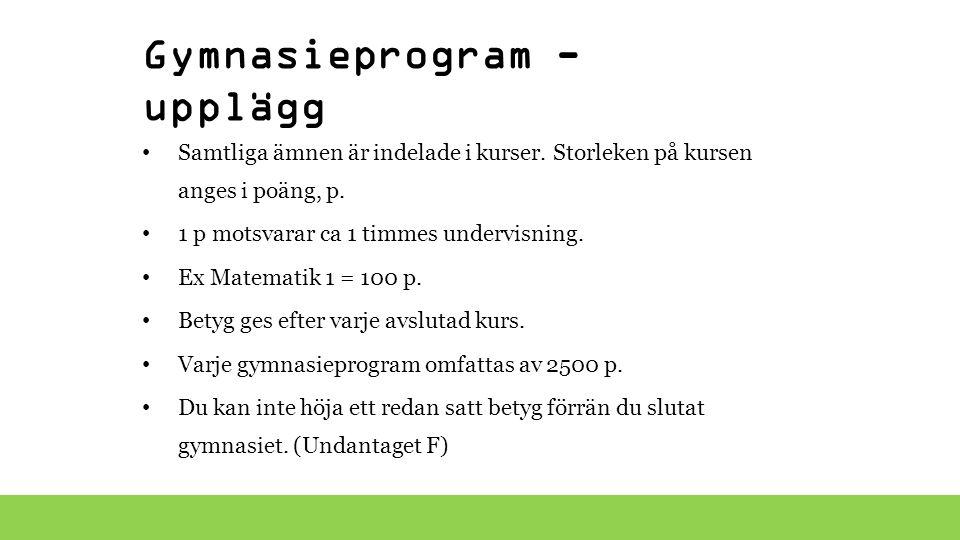 Gymnasieprogram - upplägg Samtliga ämnen är indelade i kurser. Storleken på kursen anges i poäng, p. 1 p motsvarar ca 1 timmes undervisning. Ex Matema