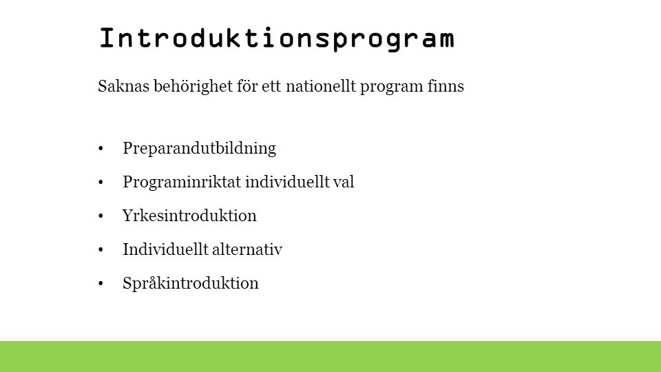 Introduktionsprogram Preparandutbildning Programinriktat individuellt val Yrkesintroduktion Individuellt alternativ Språkintroduktion Saknas behörighe