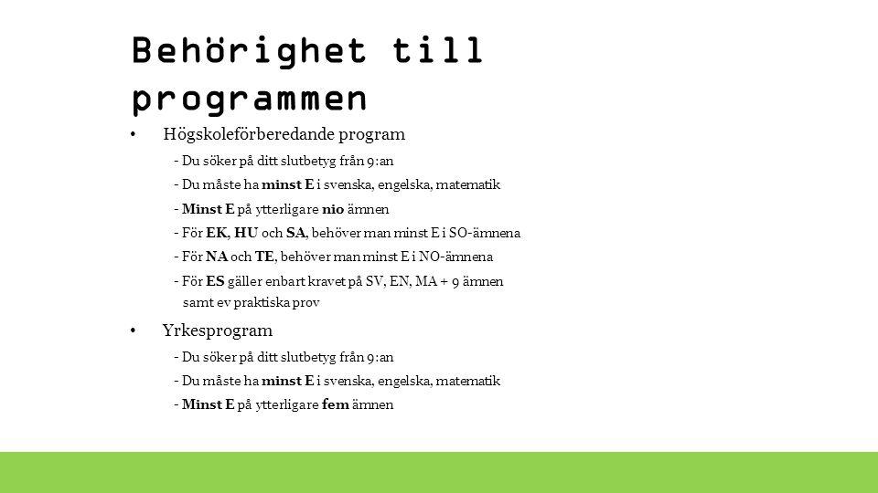 Behörighet till programmen Högskoleförberedande program - Du söker på ditt slutbetyg från 9:an - Du måste ha minst E i svenska, engelska, matematik -