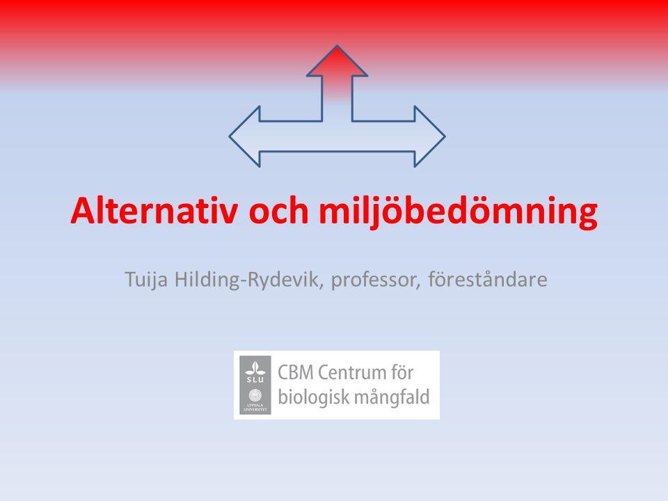 Alternativ och miljöbedömning Tuija Hilding-Rydevik, professor, föreståndare