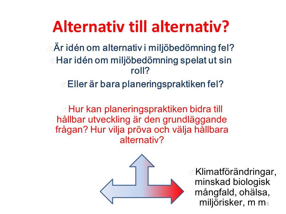 Alternativ till alternativ?  15  Eller är bara planeringspraktiken fel?  Hur kan planeringspraktiken bidra till hållbar utveckling är den grundlägg