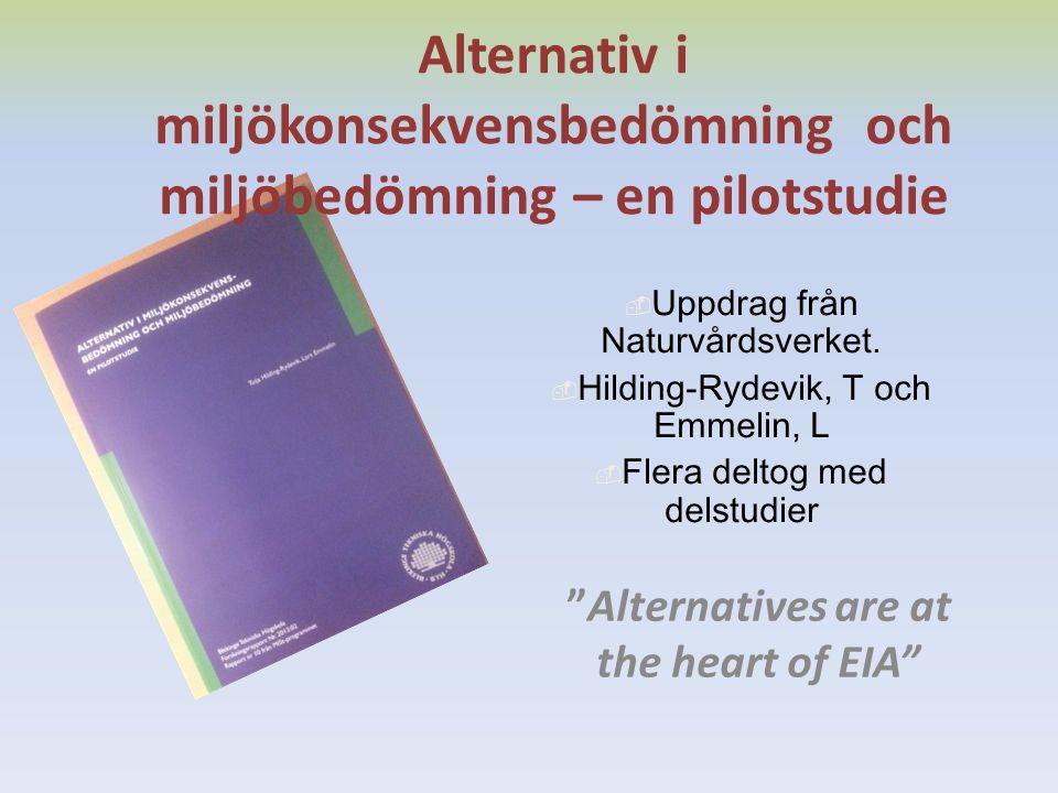"""Alternativ i miljökonsekvensbedömning och miljöbedömning – en pilotstudie """"Alternatives are at the heart of EIA""""  Uppdrag från Naturvårdsverket.  Hi"""