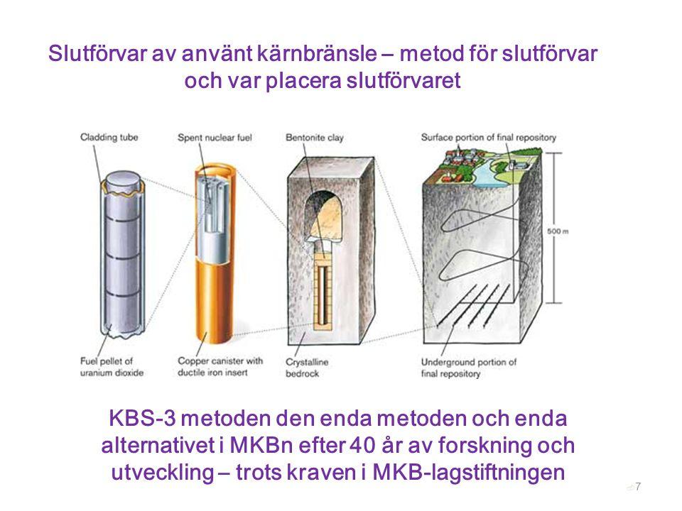 77 Slutförvar av använt kärnbränsle – metod för slutförvar och var placera slutförvaret KBS-3 metoden den enda metoden och enda alternativet i MKBn