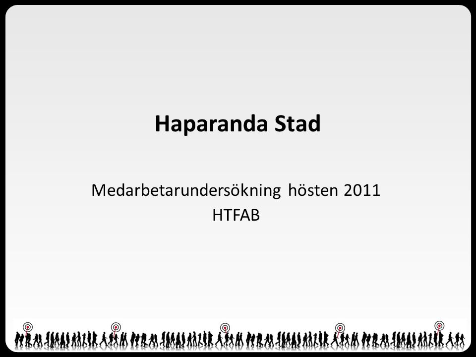 Haparanda Stad Medarbetarundersökning hösten 2011 HTFAB