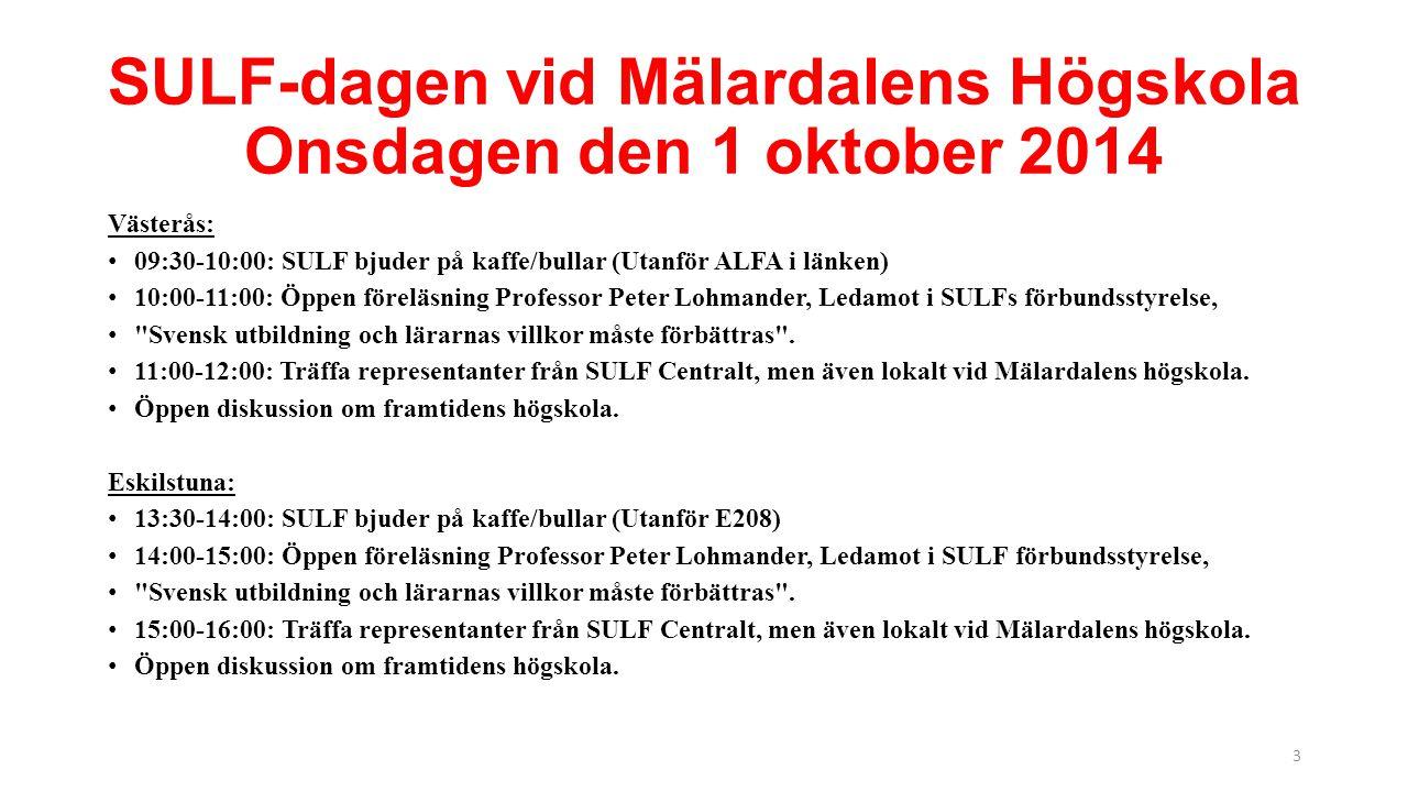 SULF-dagen vid Mälardalens Högskola Onsdagen den 1 oktober 2014 Västerås: 09:30-10:00: SULF bjuder på kaffe/bullar (Utanför ALFA i länken) 10:00-11:00