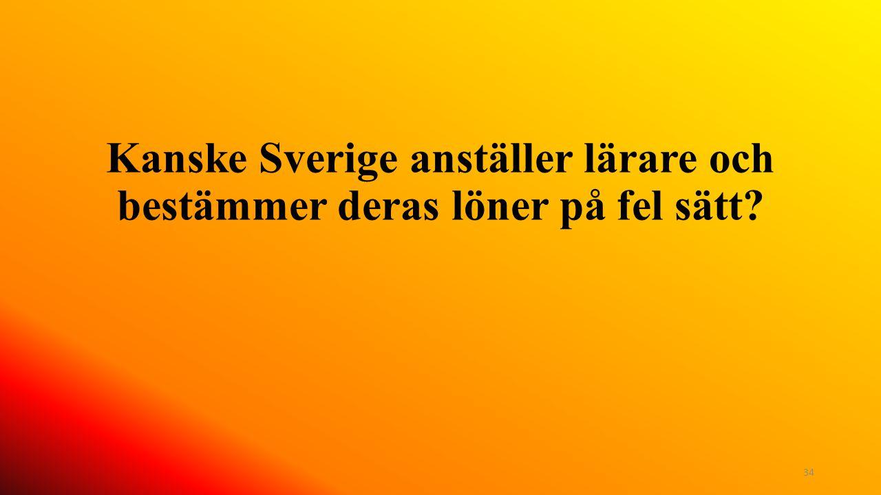 Kanske Sverige anställer lärare och bestämmer deras löner på fel sätt? 34