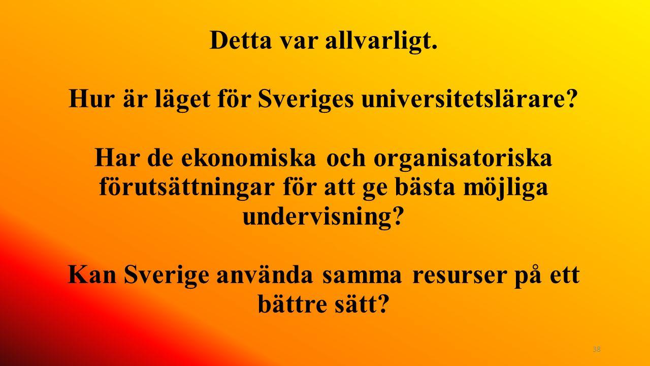 Detta var allvarligt. Hur är läget för Sveriges universitetslärare? Har de ekonomiska och organisatoriska förutsättningar för att ge bästa möjliga und