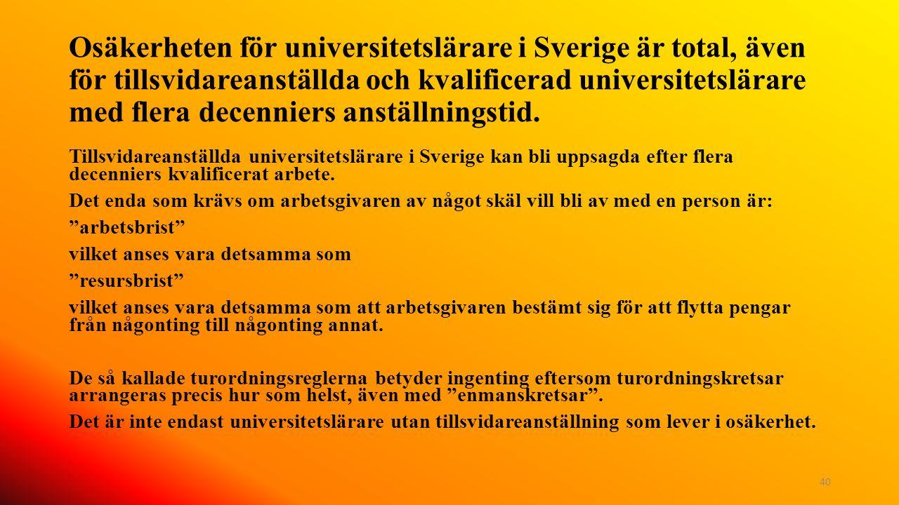 Osäkerheten för universitetslärare i Sverige är total, även för tillsvidareanställda och kvalificerad universitetslärare med flera decenniers anställn