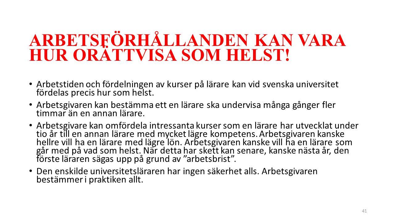 ARBETSFÖRHÅLLANDEN KAN VARA HUR ORÄTTVISA SOM HELST! Arbetstiden och fördelningen av kurser på lärare kan vid svenska universitet fördelas precis hur