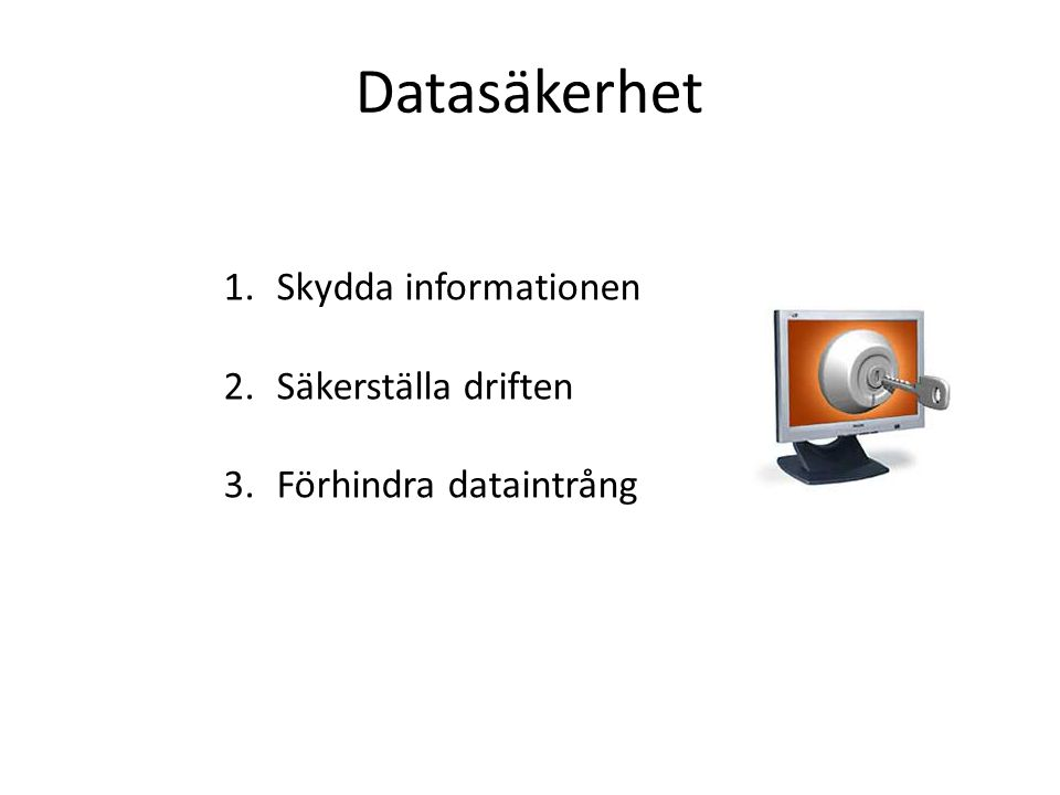 Datasäkerhet 1.Skydda informationen 2.Säkerställa driften 3.Förhindra dataintrång