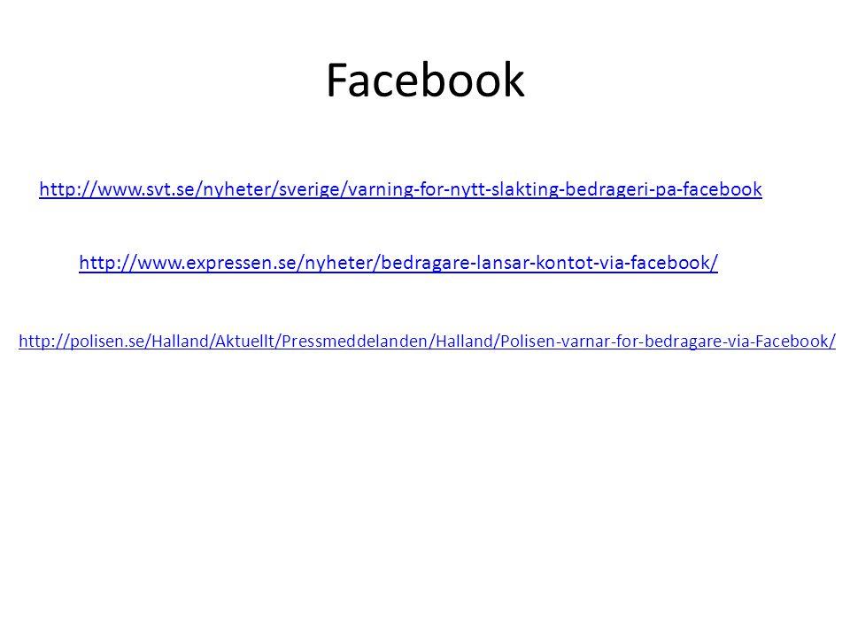 Facebook http://www.svt.se/nyheter/sverige/varning-for-nytt-slakting-bedrageri-pa-facebook http://www.expressen.se/nyheter/bedragare-lansar-kontot-via