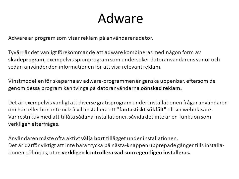 Adware Adware är program som visar reklam på användarens dator. Tyvärr är det vanligt förekommande att adware kombineras med någon form av skadeprogra