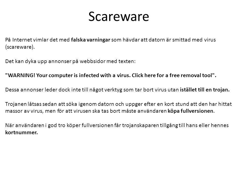Scareware På Internet vimlar det med falska varningar som hävdar att datorn är smittad med virus (scareware). Det kan dyka upp annonser på webbsidor m