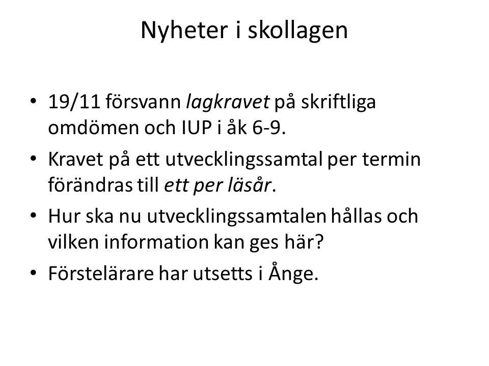 Nyheter i skollagen 19/11 försvann lagkravet på skriftliga omdömen och IUP i åk 6-9. Kravet på ett utvecklingssamtal per termin förändras till ett per
