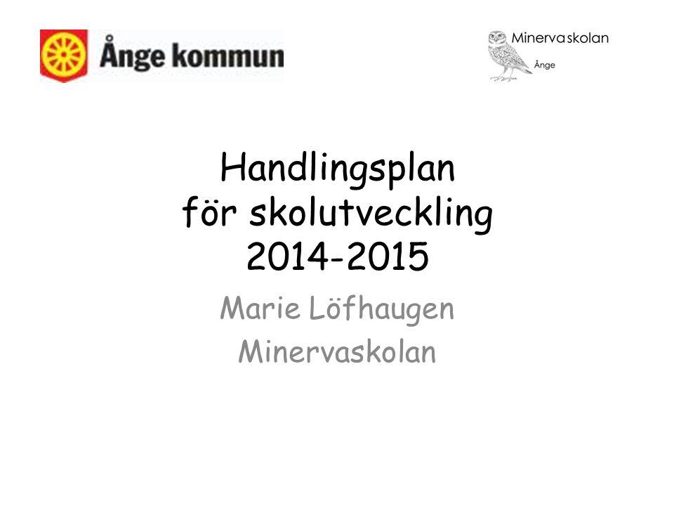 Marie Löfhaugen Minervaskolan Handlingsplan för skolutveckling 2014-2015