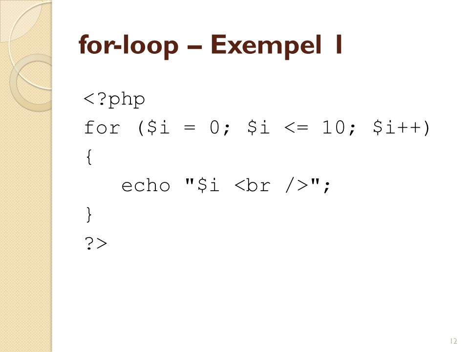 12 for-loop – Exempel 1 <?php for ($i = 0; $i <= 10; $i++) { echo $i ; } ?>