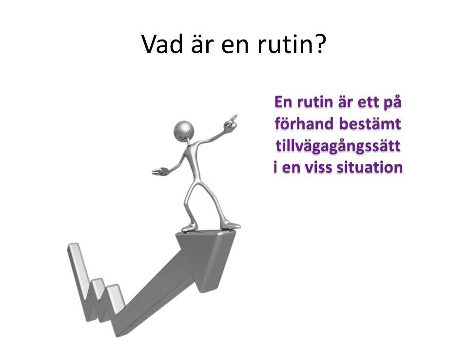 Vad är en rutin? En rutin är ett på förhand bestämt tillvägagångssätt i en viss situation