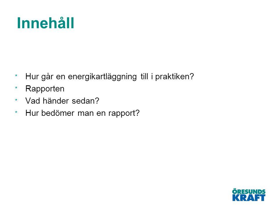 Innehåll * Hur går en energikartläggning till i praktiken? * Rapporten * Vad händer sedan? * Hur bedömer man en rapport?