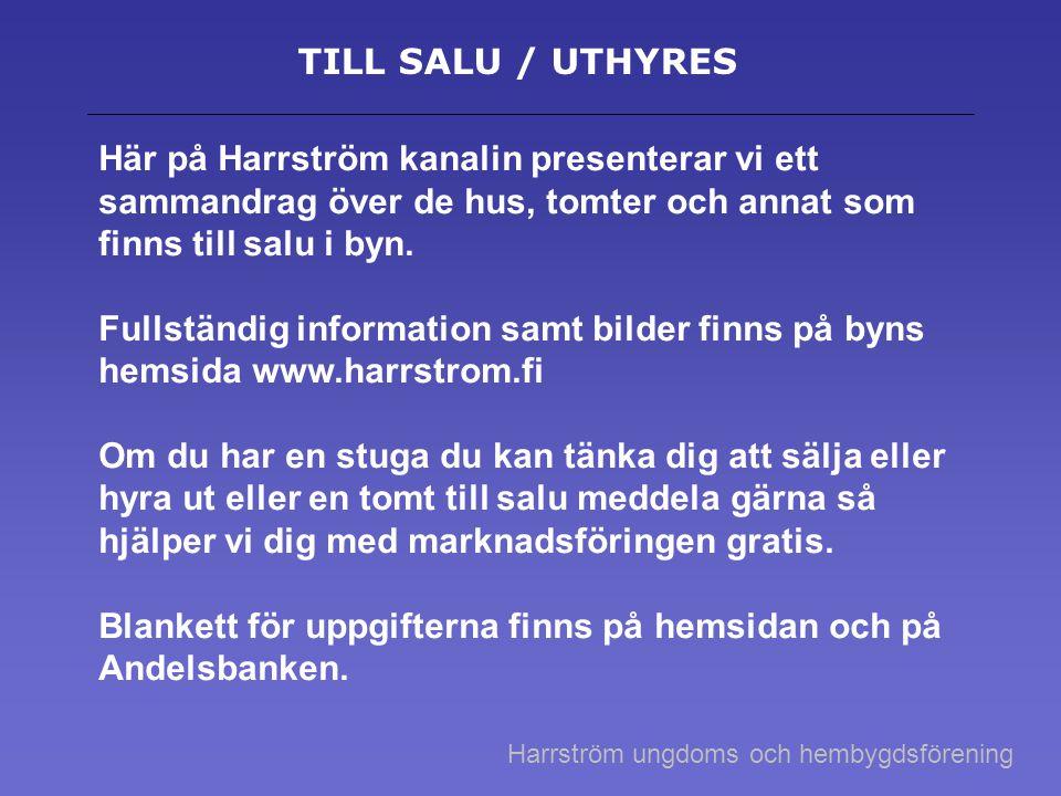 TILL SALU / UTHYRES Här på Harrström kanalin presenterar vi ett sammandrag över de hus, tomter och annat som finns till salu i byn. Fullständig inform