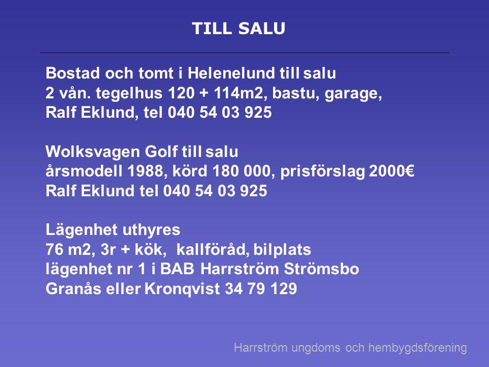 TILL SALU Bostad och tomt i Helenelund till salu 2 vån. tegelhus 120 + 114m2, bastu, garage, Ralf Eklund, tel 040 54 03 925 Wolksvagen Golf till salu