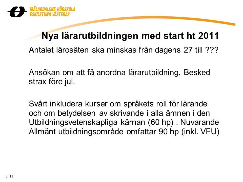 Nya lärarutbildningen med start ht 2011 Antalet lärosäten ska minskas från dagens 27 till ??? Ansökan om att få anordna lärarutbildning. Besked strax