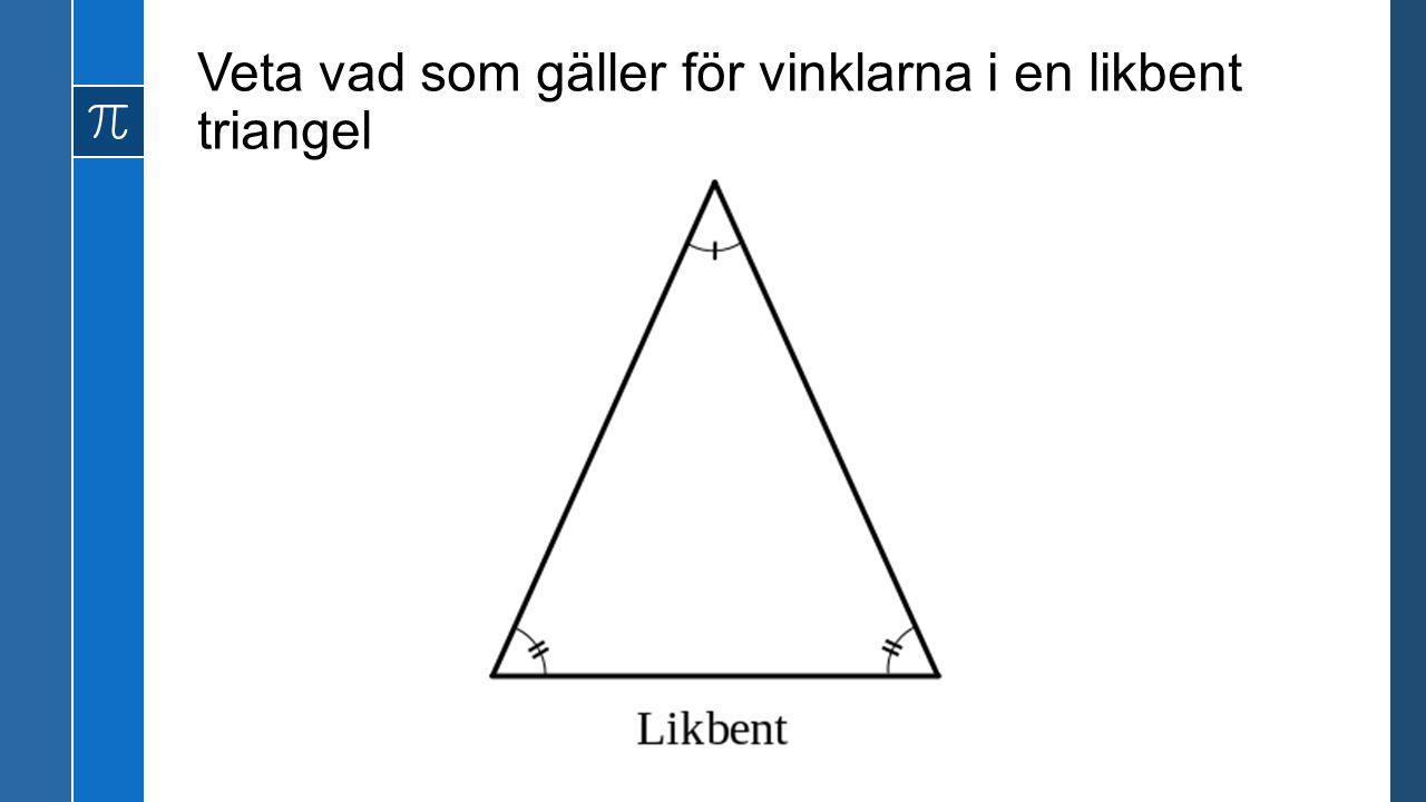Veta vad som gäller för vinklarna i en liksidig triangel