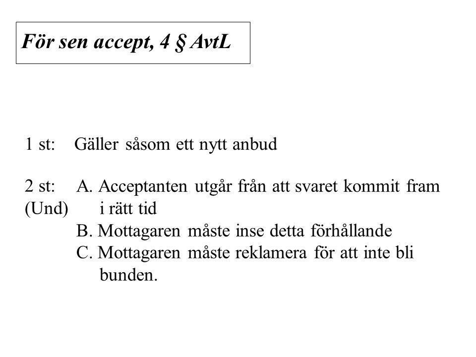 För sen accept, 4 § AvtL 1 st: Gäller såsom ett nytt anbud 2 st: (Und) A. Acceptanten utgår från att svaret kommit fram i rätt tid B. Mottagaren måste