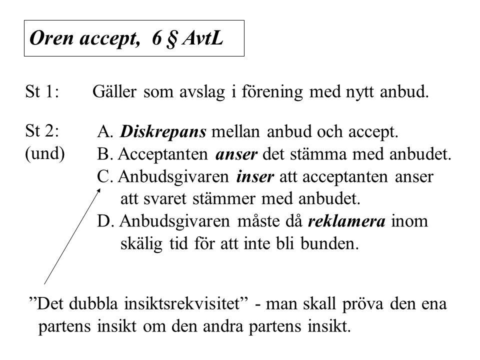 Oren accept, 6 § AvtL St 1: Gäller som avslag i förening med nytt anbud. St 2: (und) A. Diskrepans mellan anbud och accept. B. Acceptanten anser det s